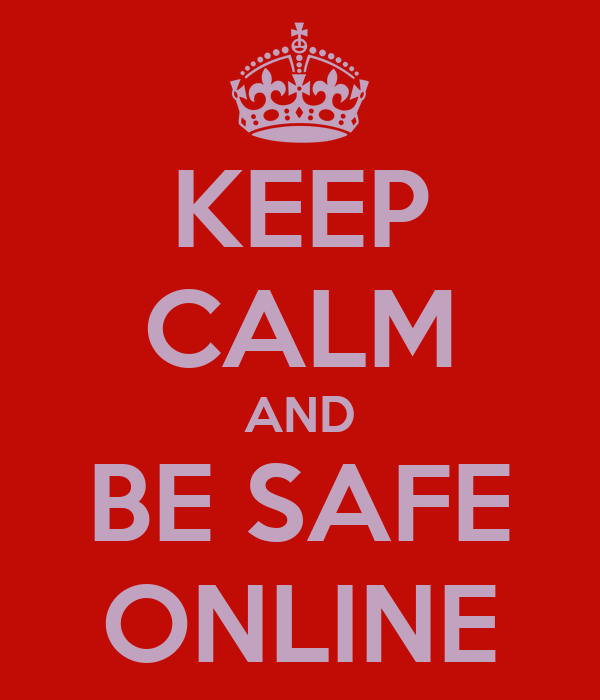 KEEP CALM AND BE SAFE ONLINE