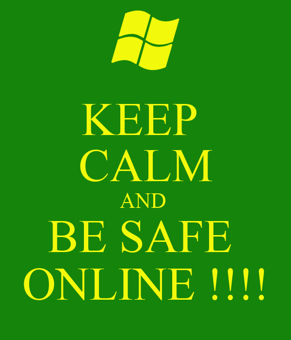KEEP  CALM AND  BE SAFE  ONLINE !!!!