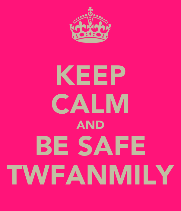 KEEP CALM AND BE SAFE TWFANMILY