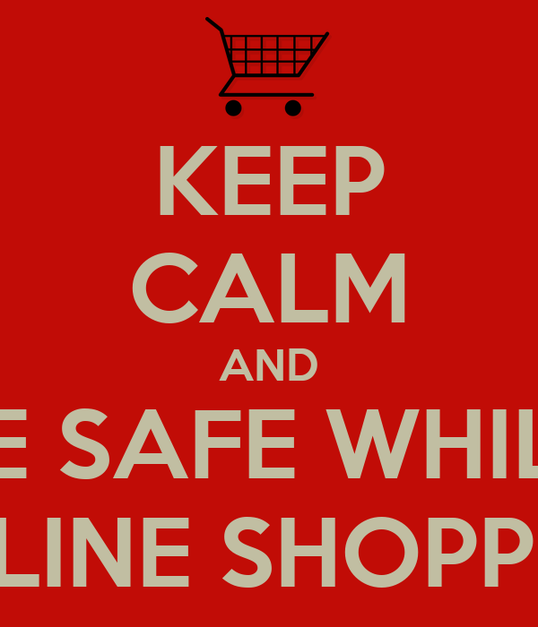 KEEP CALM AND BE SAFE WHILE ONLINE SHOPPING