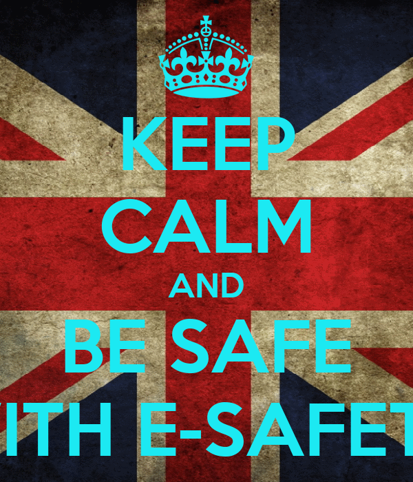KEEP CALM AND BE SAFE WITH E-SAFETY
