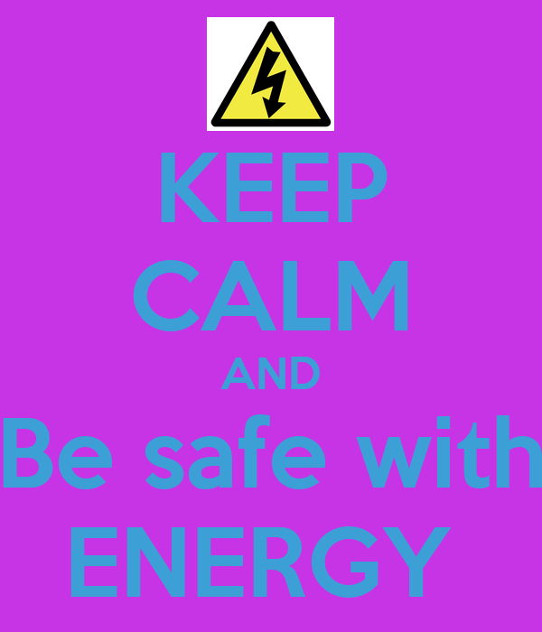 KEEP CALM AND Be safe with ENERGY