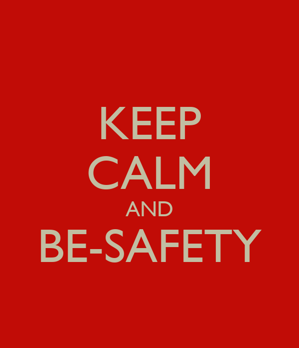 KEEP CALM AND BE-SAFETY