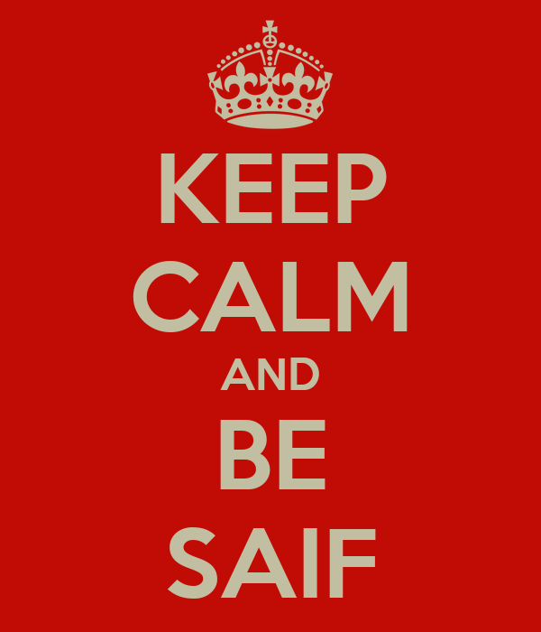 KEEP CALM AND BE SAIF