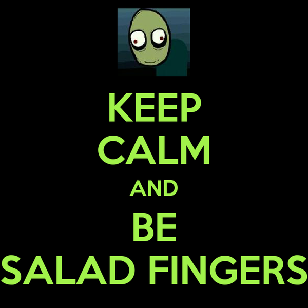 KEEP CALM AND BE SALAD FINGERS