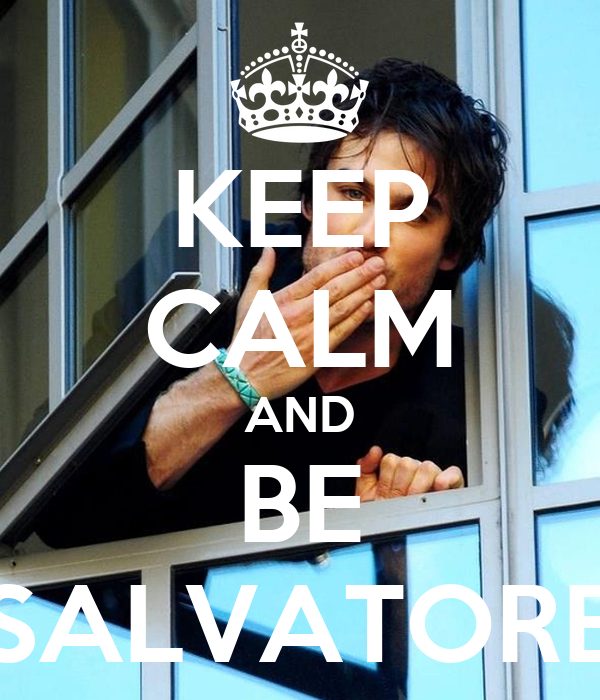 KEEP CALM AND BE SALVATORE