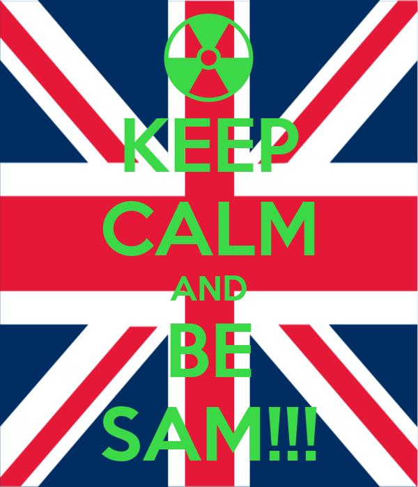KEEP CALM AND BE SAM!!!
