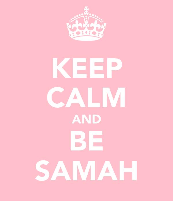 KEEP CALM AND BE SAMAH