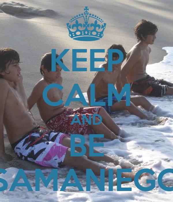 KEEP CALM AND BE SAMANIEGO
