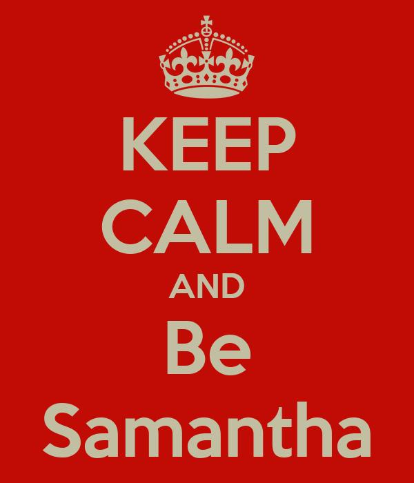 KEEP CALM AND Be Samantha