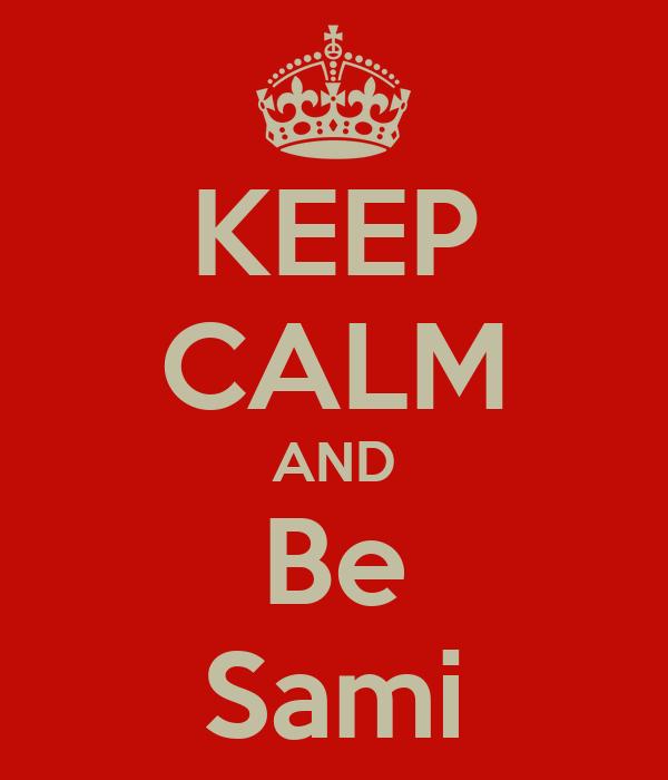 KEEP CALM AND Be Sami