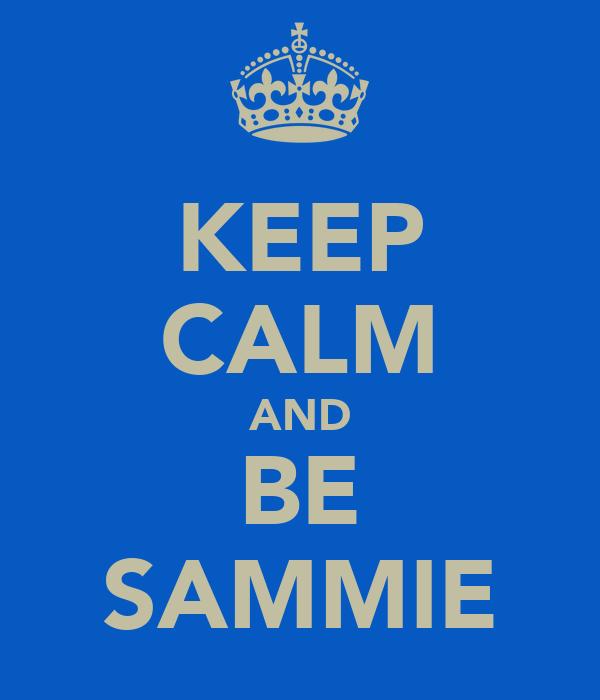 KEEP CALM AND BE SAMMIE