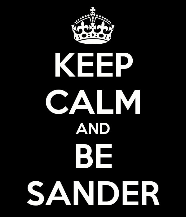 KEEP CALM AND BE SANDER