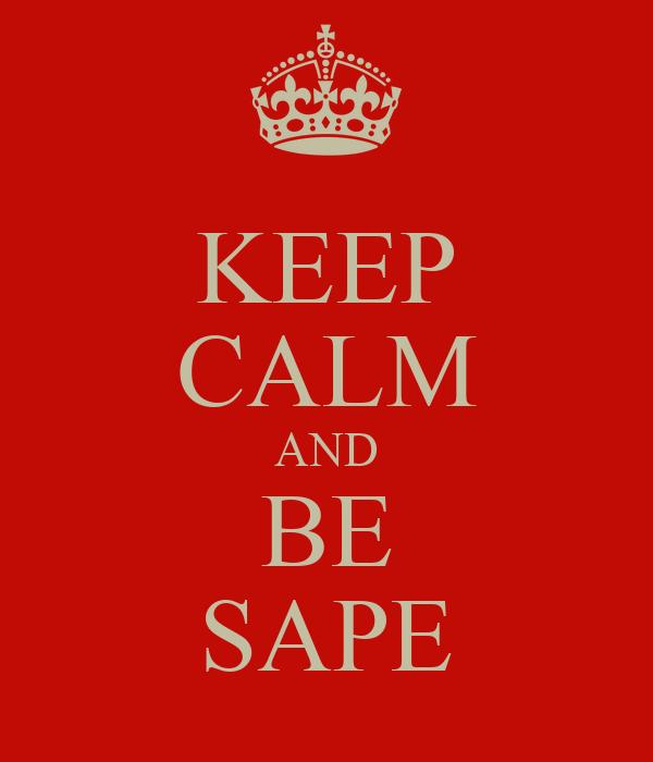 KEEP CALM AND BE SAPE