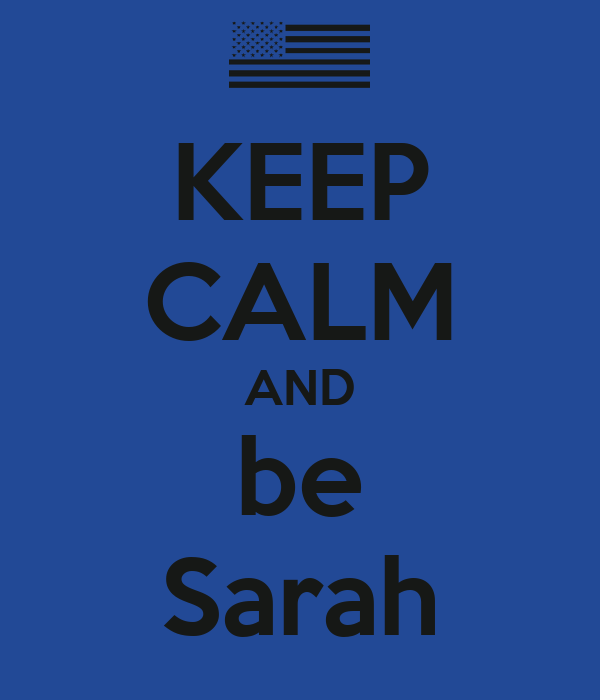 KEEP CALM AND be Sarah