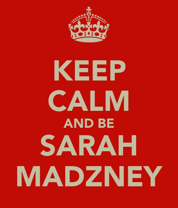 KEEP CALM AND BE SARAH MADZNEY
