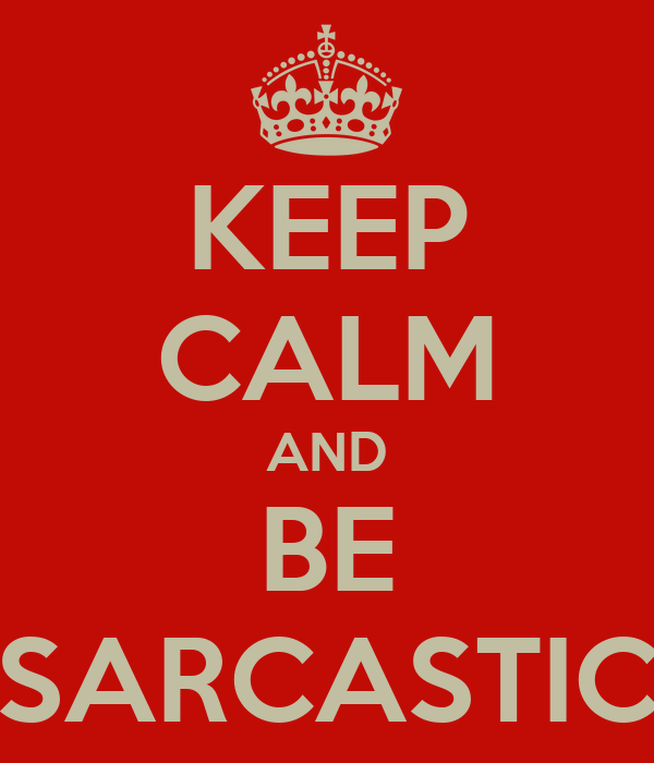 KEEP CALM AND BE SARCASTIC
