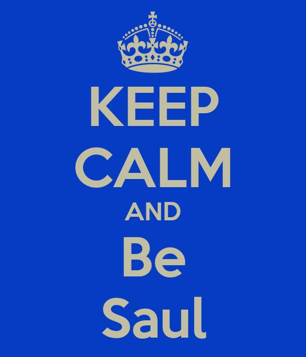 KEEP CALM AND Be Saul