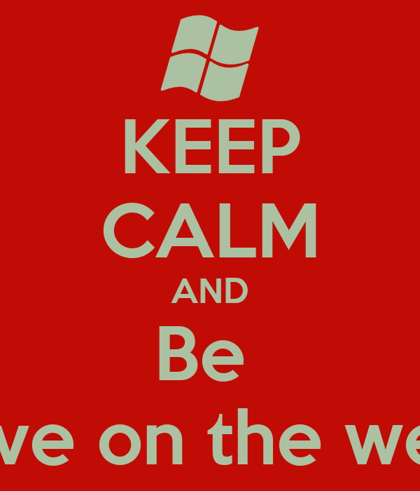 KEEP CALM AND Be  Save on the web