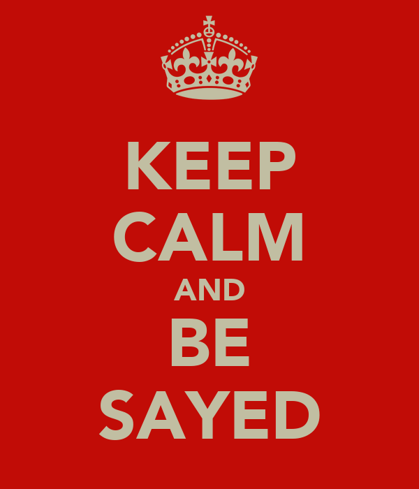 KEEP CALM AND BE SAYED