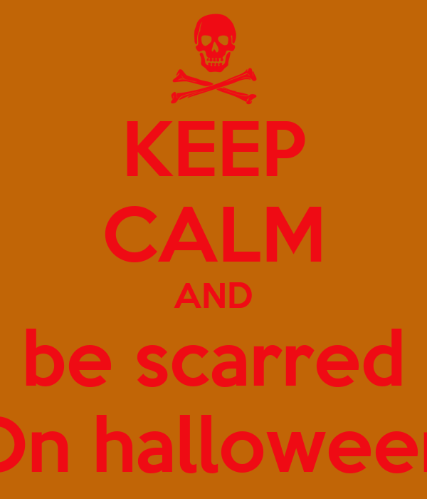 KEEP CALM AND be scarred On halloween