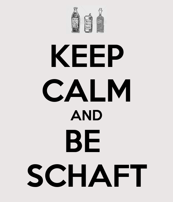 KEEP CALM AND BE  SCHAFT