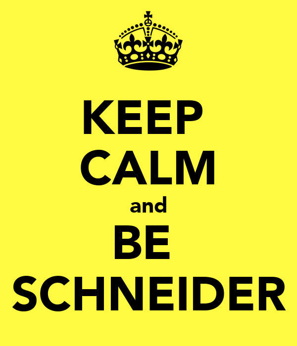 KEEP  CALM and BE  SCHNEIDER