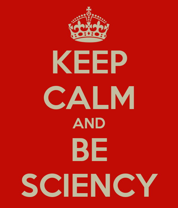 KEEP CALM AND BE SCIENCY