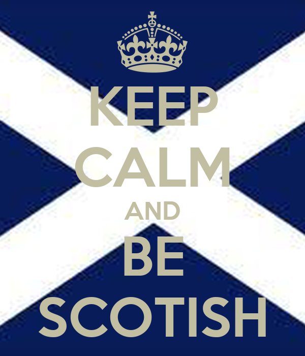 KEEP CALM AND BE SCOTISH