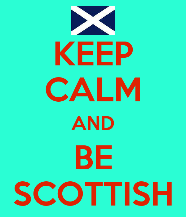 KEEP CALM AND BE SCOTTISH