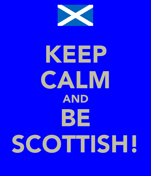 KEEP CALM AND BE SCOTTISH!