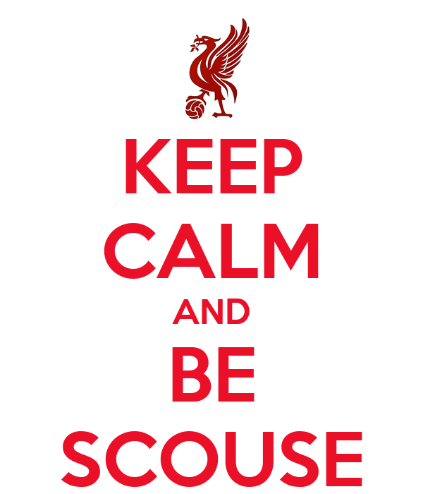 KEEP CALM AND BE SCOUSE