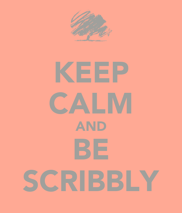 KEEP CALM AND BE SCRIBBLY
