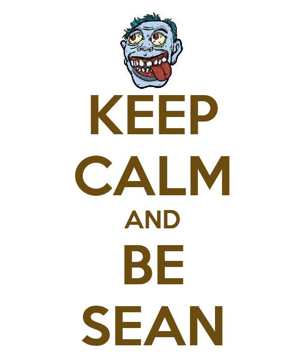 KEEP CALM AND BE SEAN