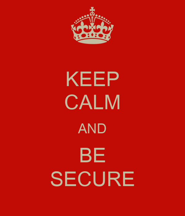 KEEP CALM AND BE SECURE