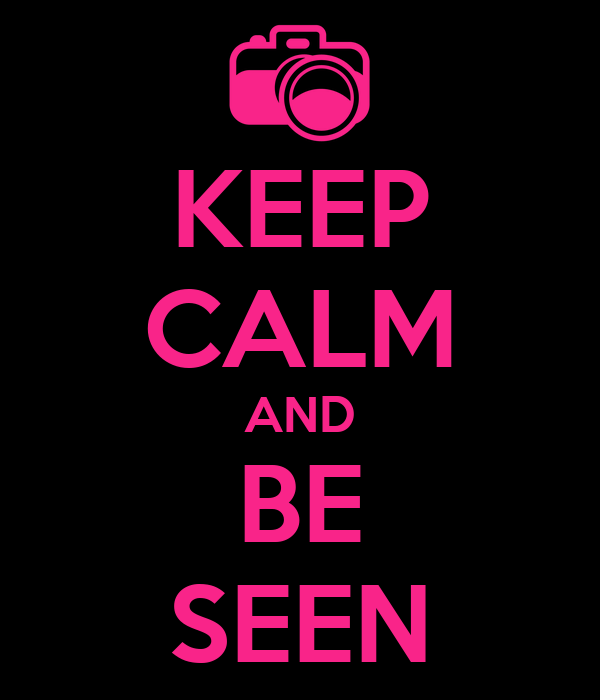 KEEP CALM AND BE SEEN