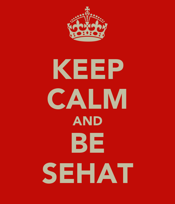 KEEP CALM AND BE SEHAT