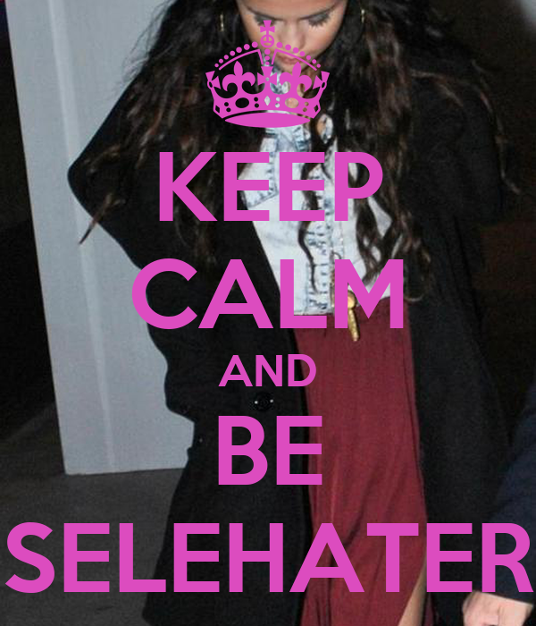 KEEP CALM AND BE SELEHATER