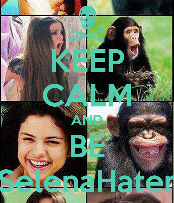 KEEP CALM AND BE SelenaHater