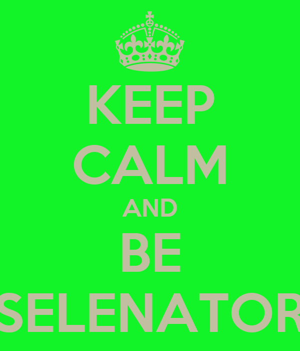 KEEP CALM AND BE SELENATOR