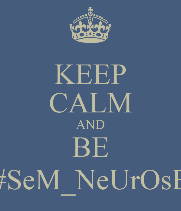 KEEP CALM AND BE #SeM_NeUrOsE