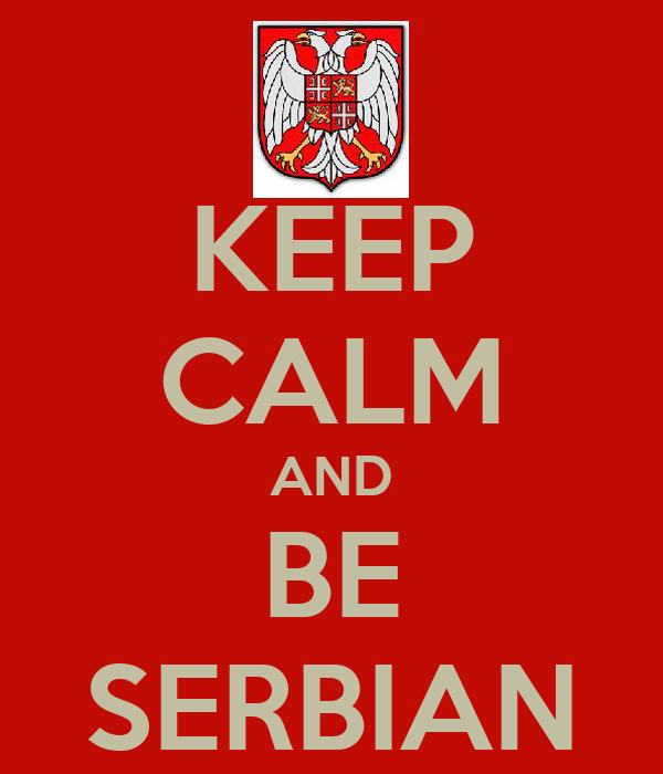 KEEP CALM AND BE SERBIAN