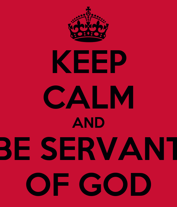 KEEP CALM AND BE SERVANT OF GOD