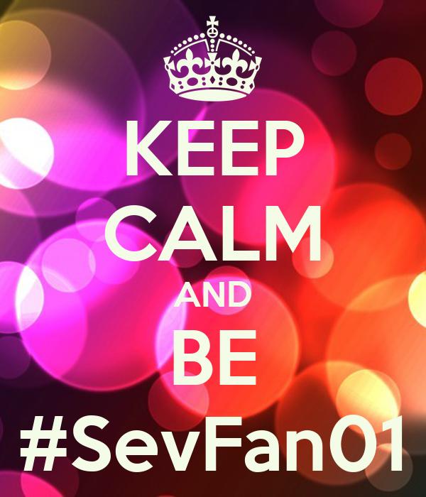 KEEP CALM AND BE #SevFan01