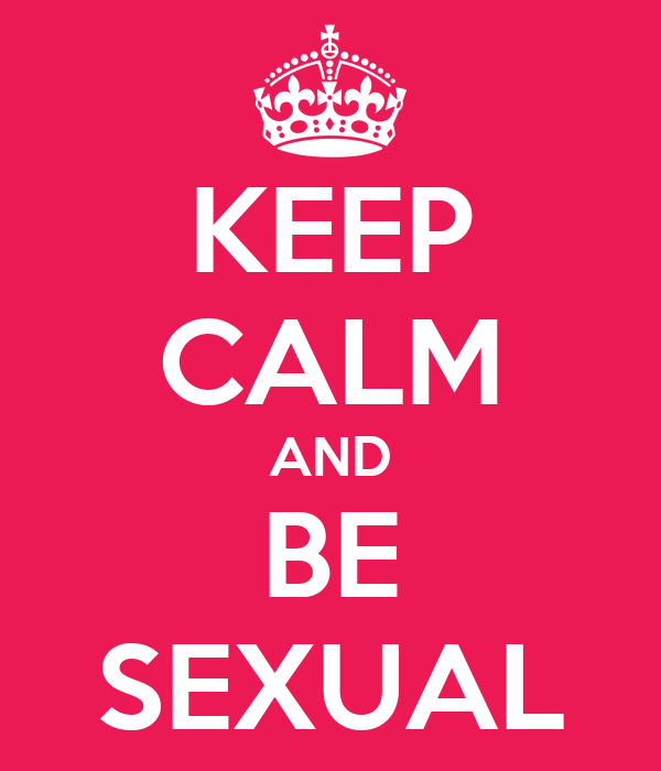 KEEP CALM AND BE SEXUAL