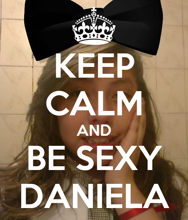 KEEP CALM AND BE SEXY DANIELA