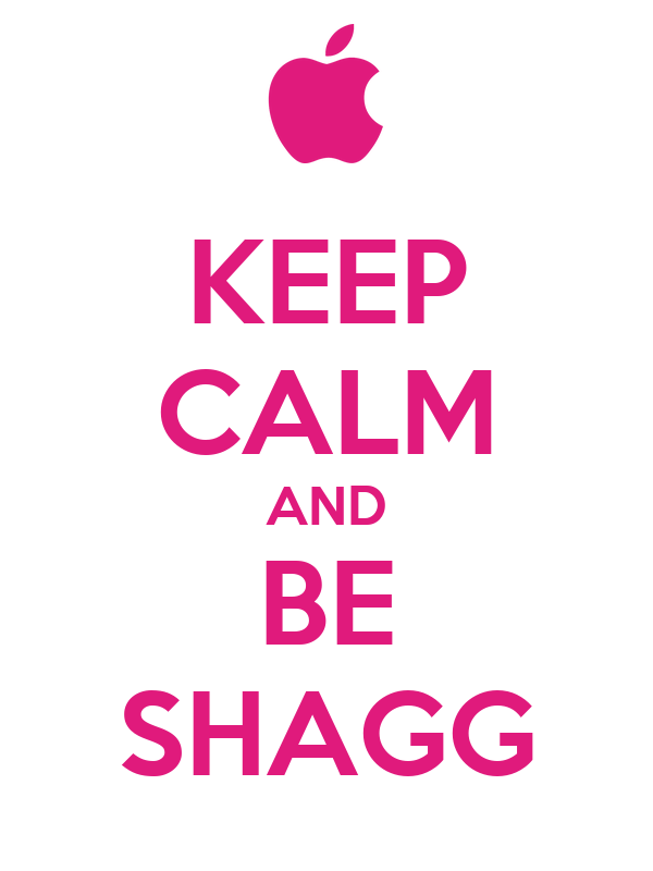 KEEP CALM AND BE SHAGG