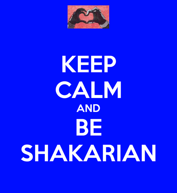 KEEP CALM AND BE SHAKARIAN