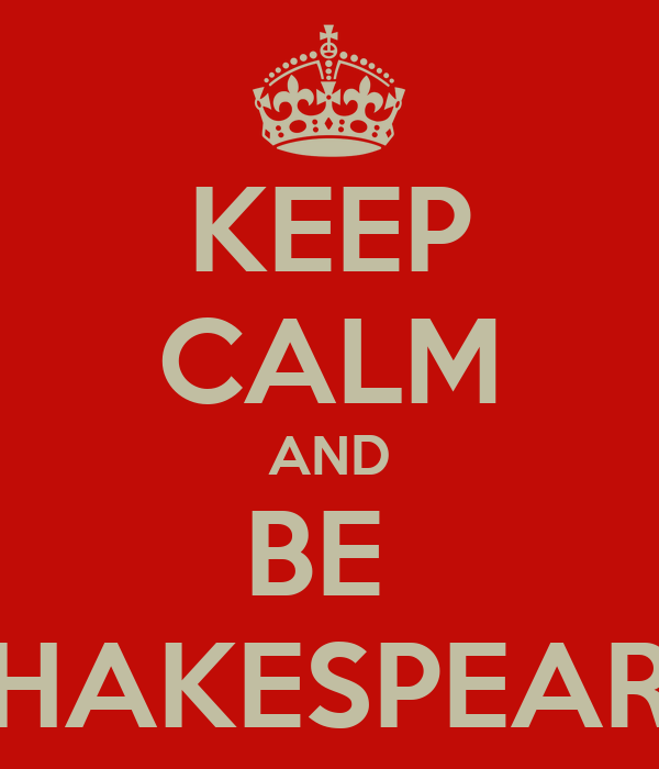 KEEP CALM AND BE  SHAKESPEARE