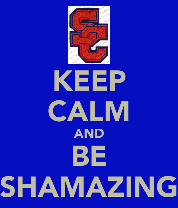 KEEP CALM AND BE SHAMAZING